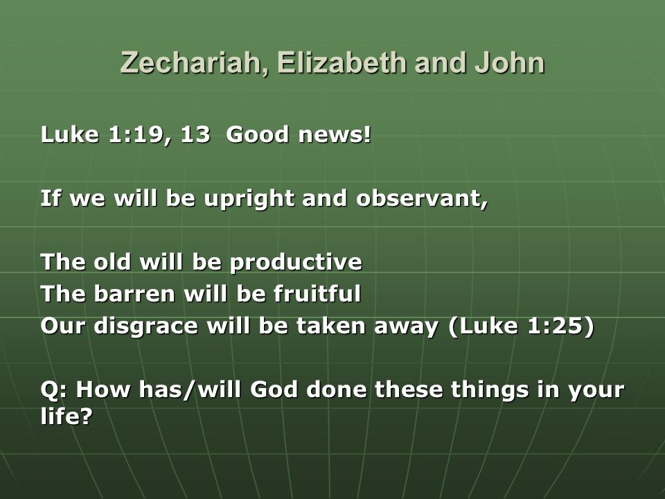 Zechariah, Elizabeth and John Luke 1:19, 13 Good news.