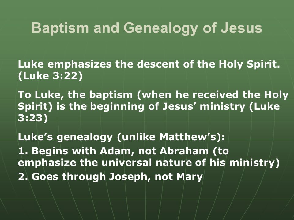 Baptism and Genealogy of Jesus Luke emphasizes the descent of the Holy Spirit.