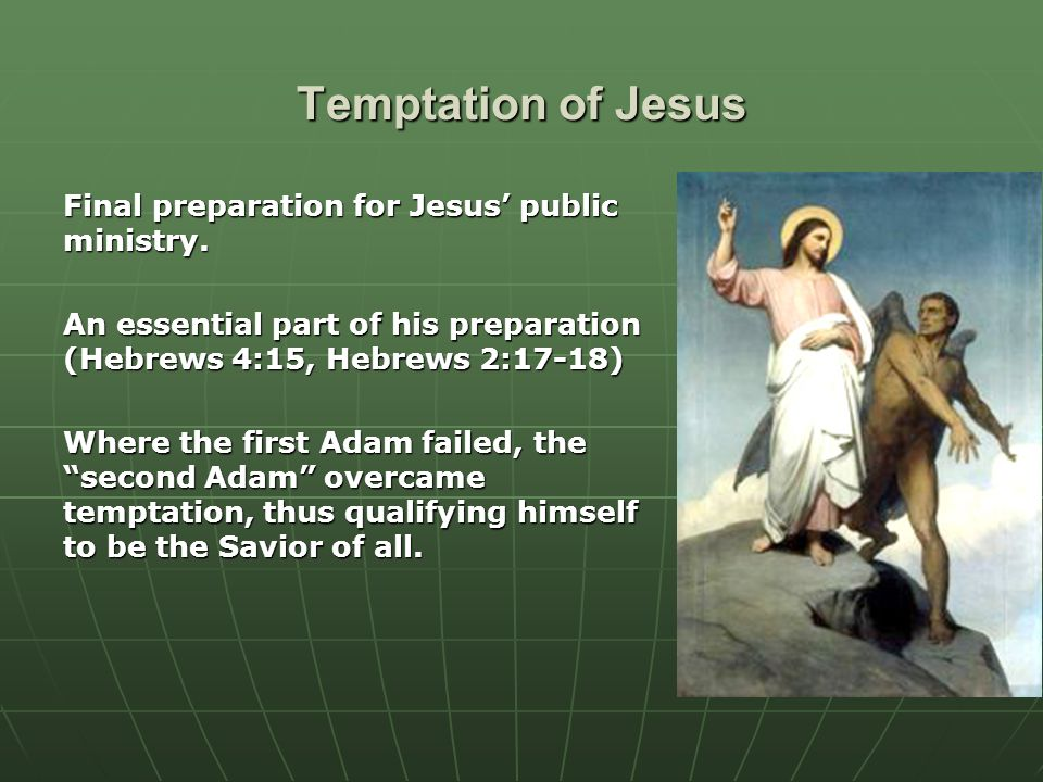 Temptation of Jesus Final preparation for Jesus' public ministry.