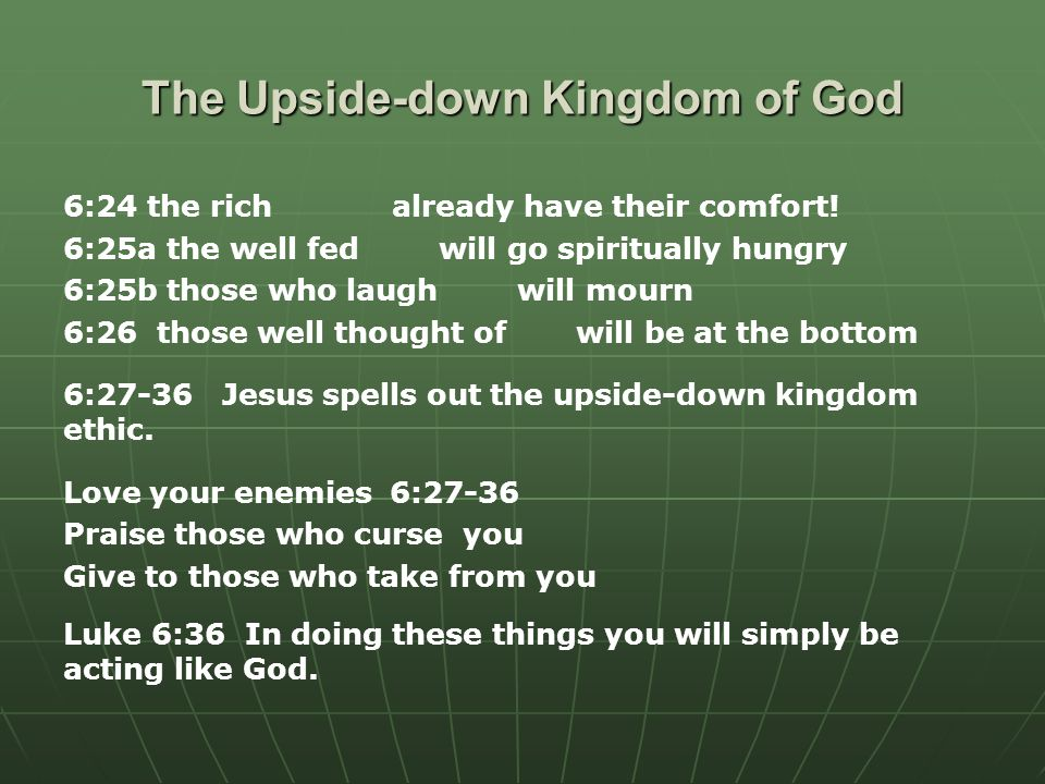 The Upside-down Kingdom of God 6:24 the rich already have their comfort.