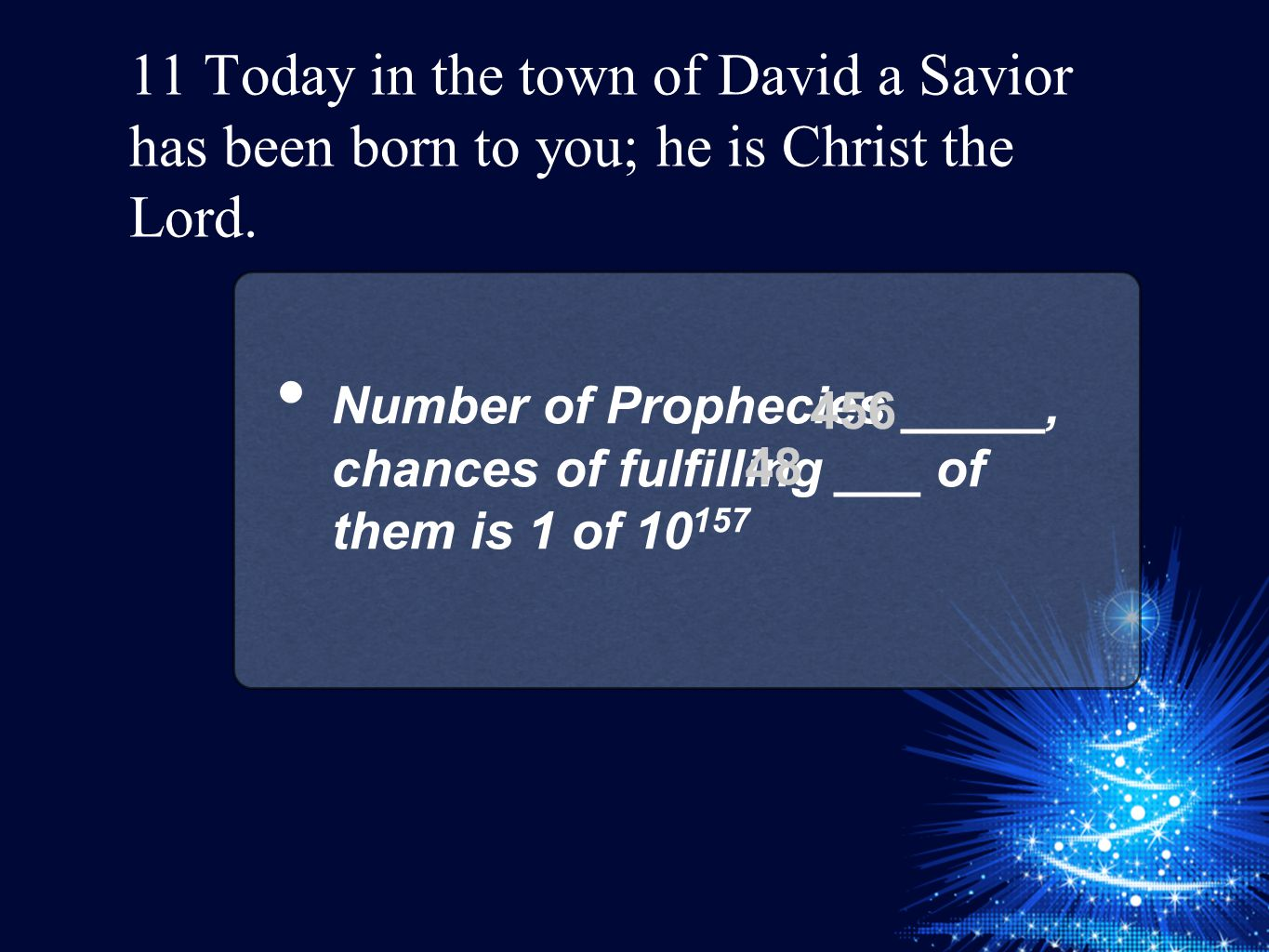 11 Today in the town of David a Savior has been born to you; he is Christ the Lord.