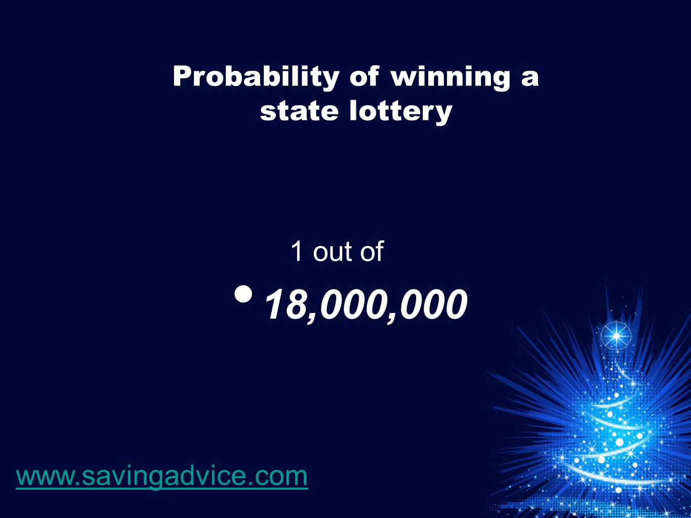 18,000,000 1 out of Probability of winning a state lottery www.savingadvice.com