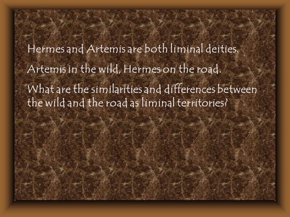 Hermes and Artemis are both liminal deities. Artemis in the wild, Hermes on the road. What are the similarities and differences between the wild and t