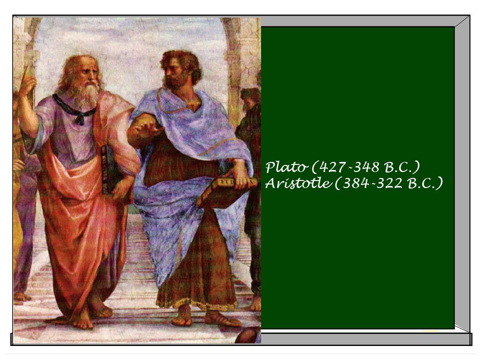 Plato (427-348 B.C.) Aristotle (384-322 B.C.)