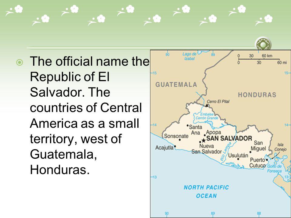  The official name the Republic of El Salvador.