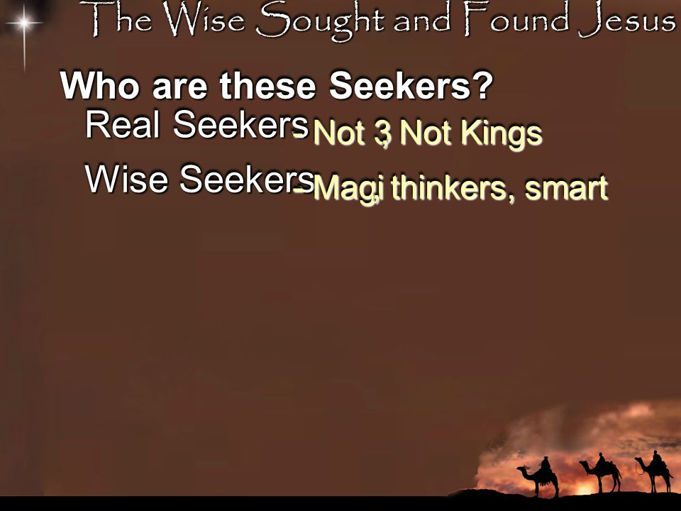 The Wise Sought and Found Jesus Who are these Seekers.