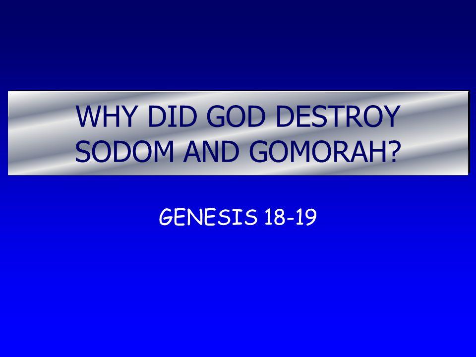 WHY DID GOD DESTROY SODOM AND GOMORAH? GENESIS 18-19