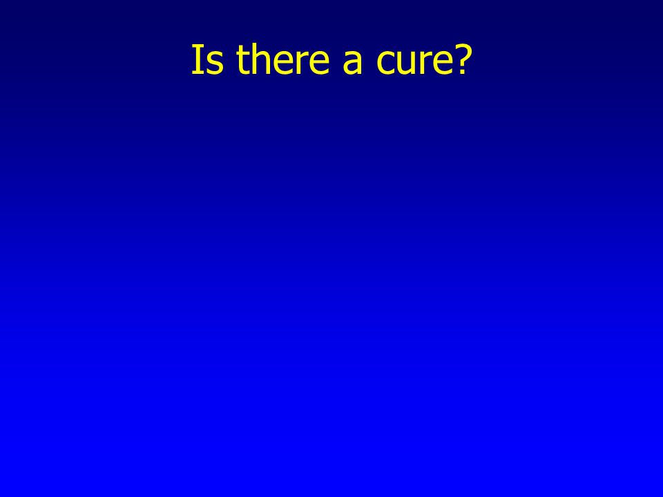 Is there a cure?