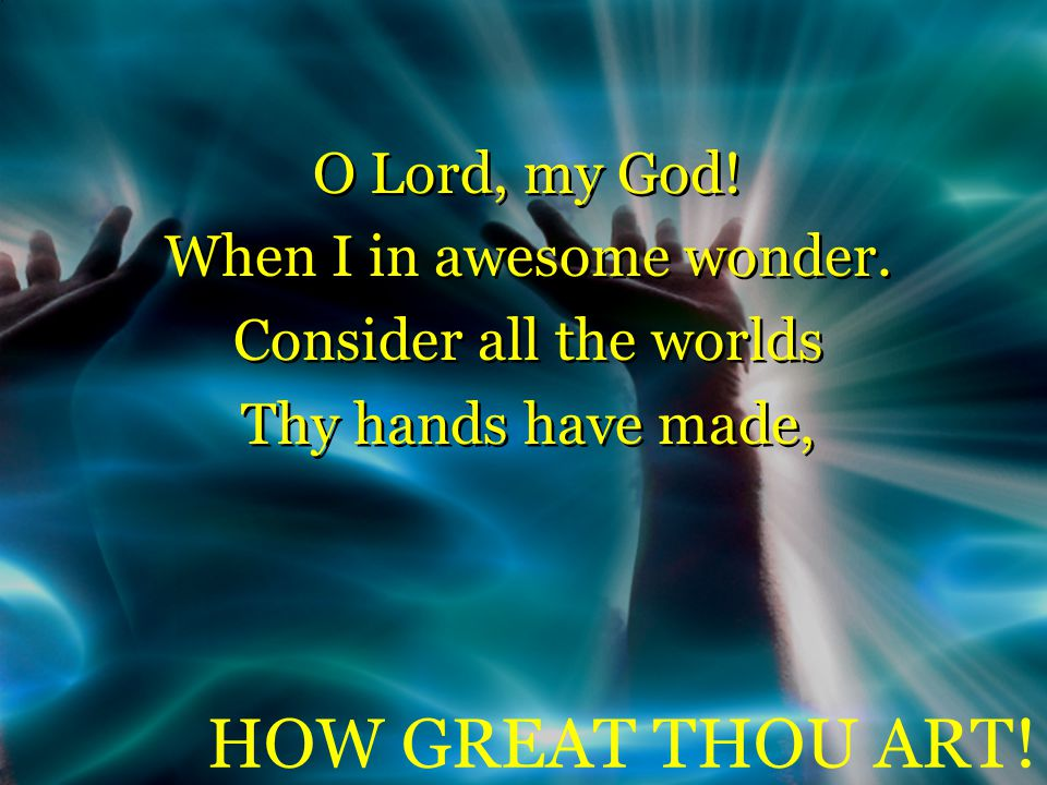 O Lord, my God! When I in awesome wonder. Consider all the worlds Thy hands have made, O Lord, my God! When I in awesome wonder. Consider all the worl