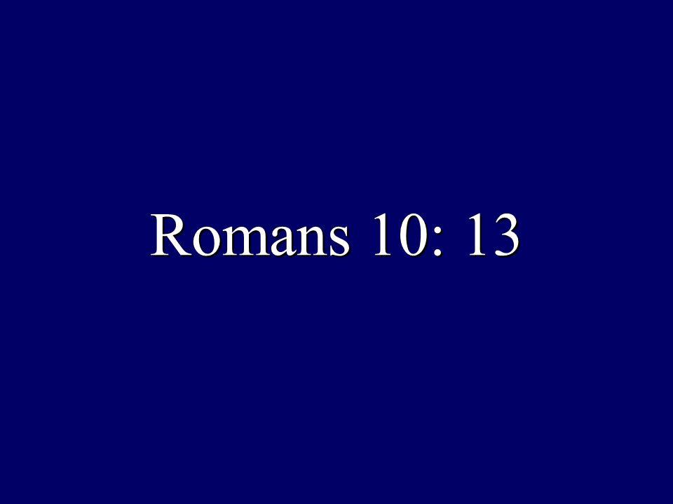 Romans 10: 13