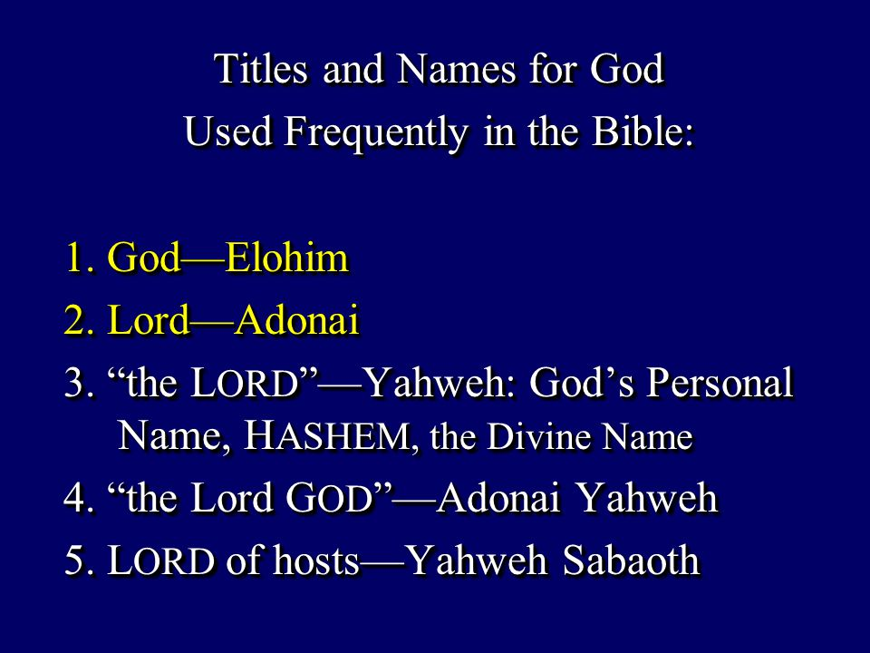 "Titles and Names for God Used Frequently in the Bible: 1. God—Elohim 1. God—Elohim 2. Lord—Adonai 2. Lord—Adonai 3. ""the L ORD ""—Yahweh: God's Persona"