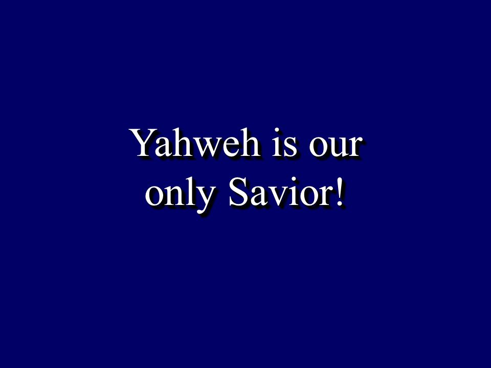 Yahweh is our only Savior!