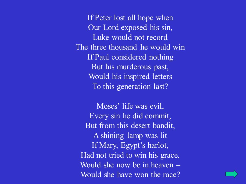 If Peter lost all hope when Our Lord exposed his sin, Luke would not record The three thousand he would win If Paul considered nothing But his murdero