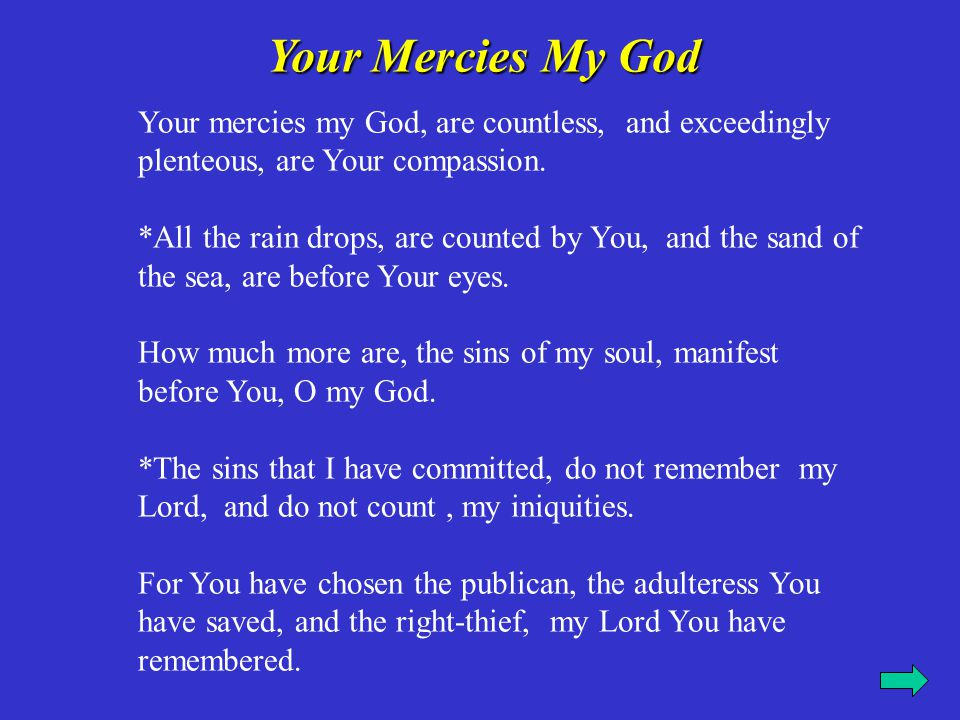Your mercies my God, are countless, and exceedingly plenteous, are Your compassion. *All the rain drops, are counted by You, and the sand of the sea,