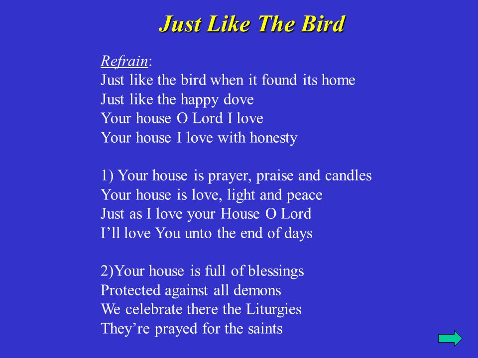 Refrain: Just like the bird when it found its home Just like the happy dove Your house O Lord I love Your house I love with honesty 1) Your house is p