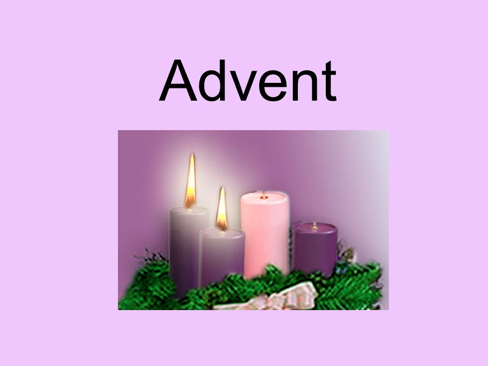 Advent means coming . Prepare for Jesus' birth.