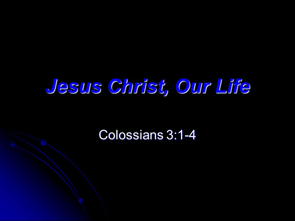 Jesus Christ, Our Life Colossians 3:1-4