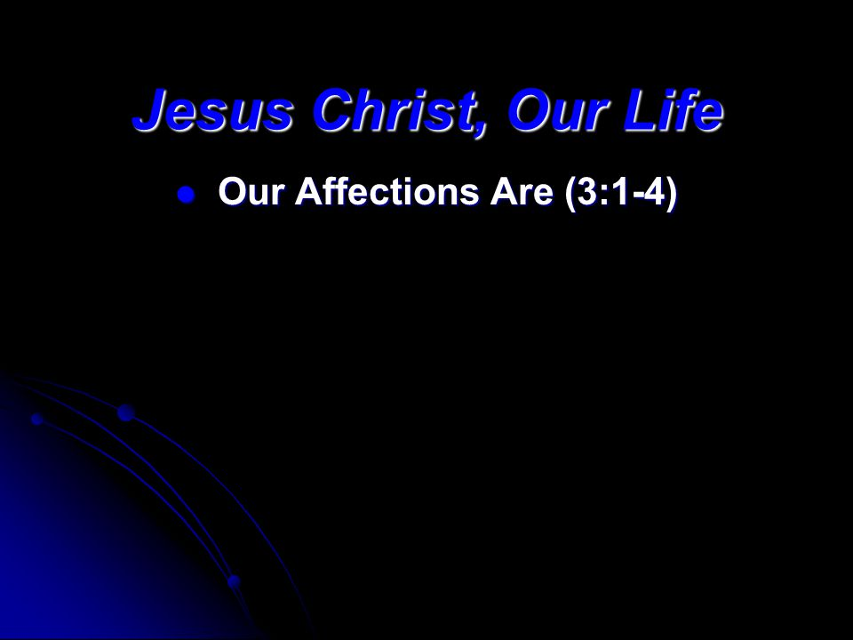 Our Affections Are (3:1-4) Our Affections Are (3:1-4)