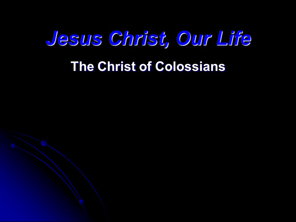 Jesus Christ, Our Life The Christ of Colossians