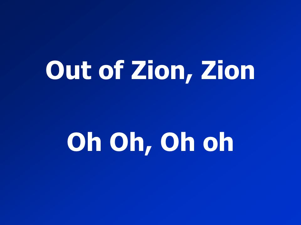 Out of Zion, Zion Oh Oh, Oh oh