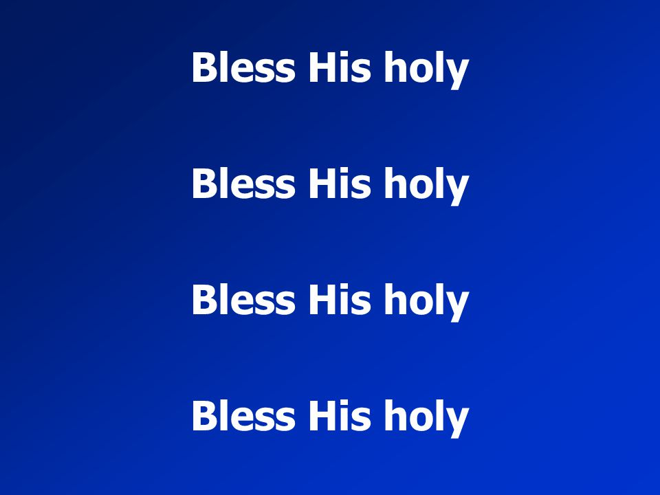 Bless His holy