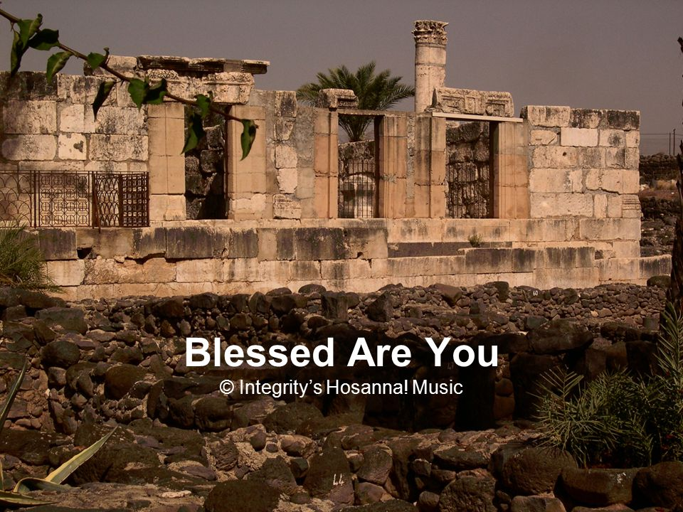 Blessed Are You © Integrity's Hosanna! Music