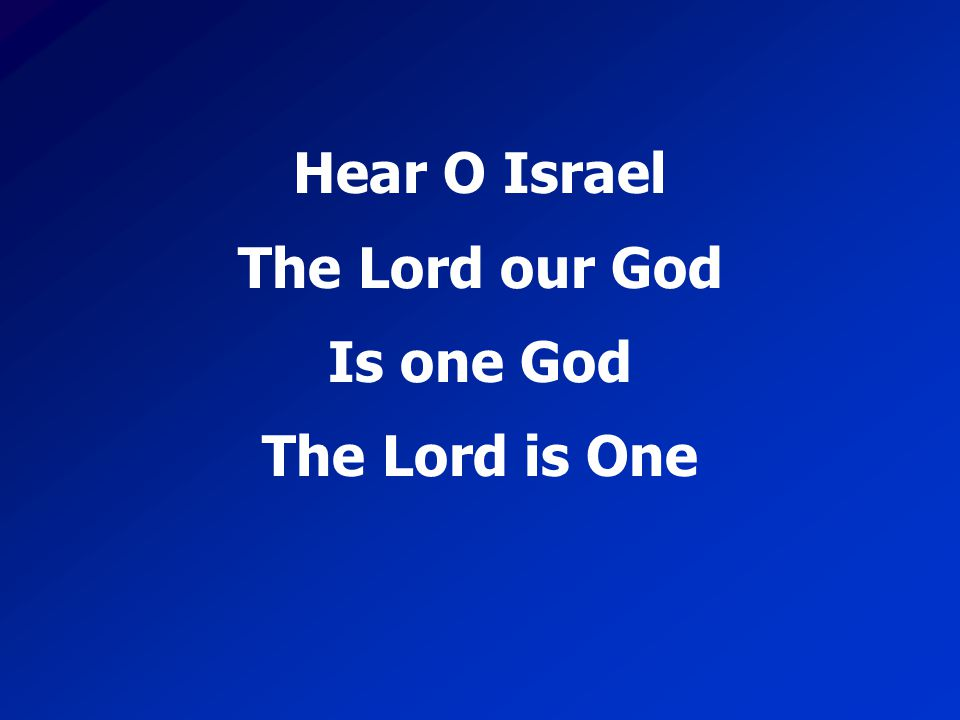 Hear O Israel The Lord our God Is one God The Lord is One