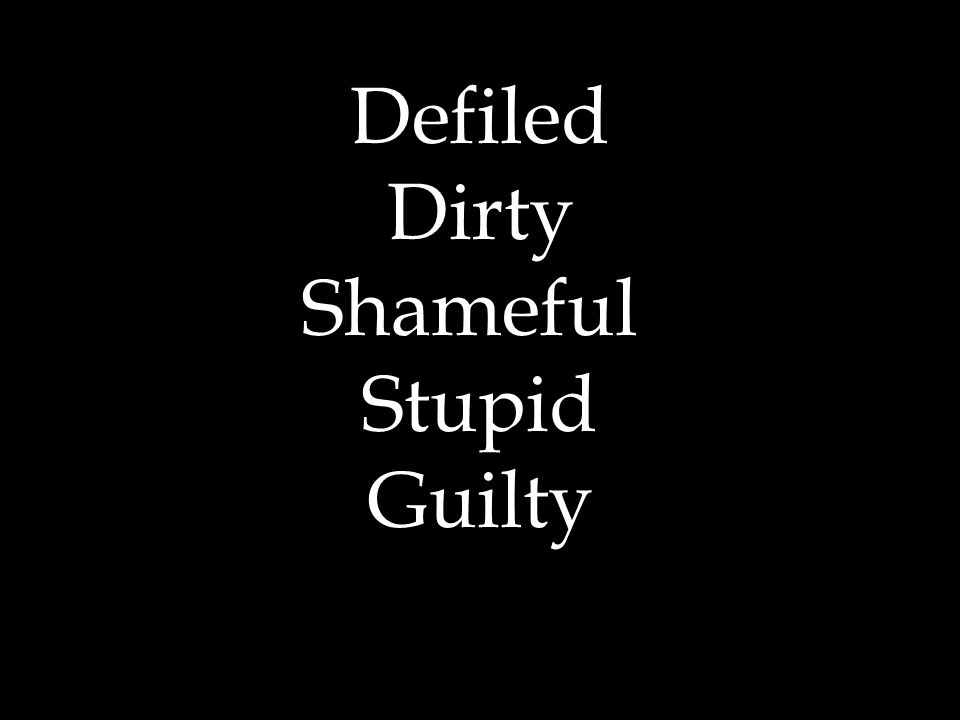 Defiled Dirty Shameful Stupid Guilty