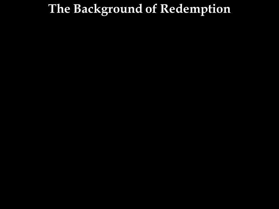 The Background of Redemption