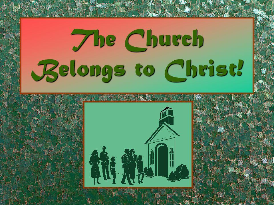 The Church Belongs to Christ!