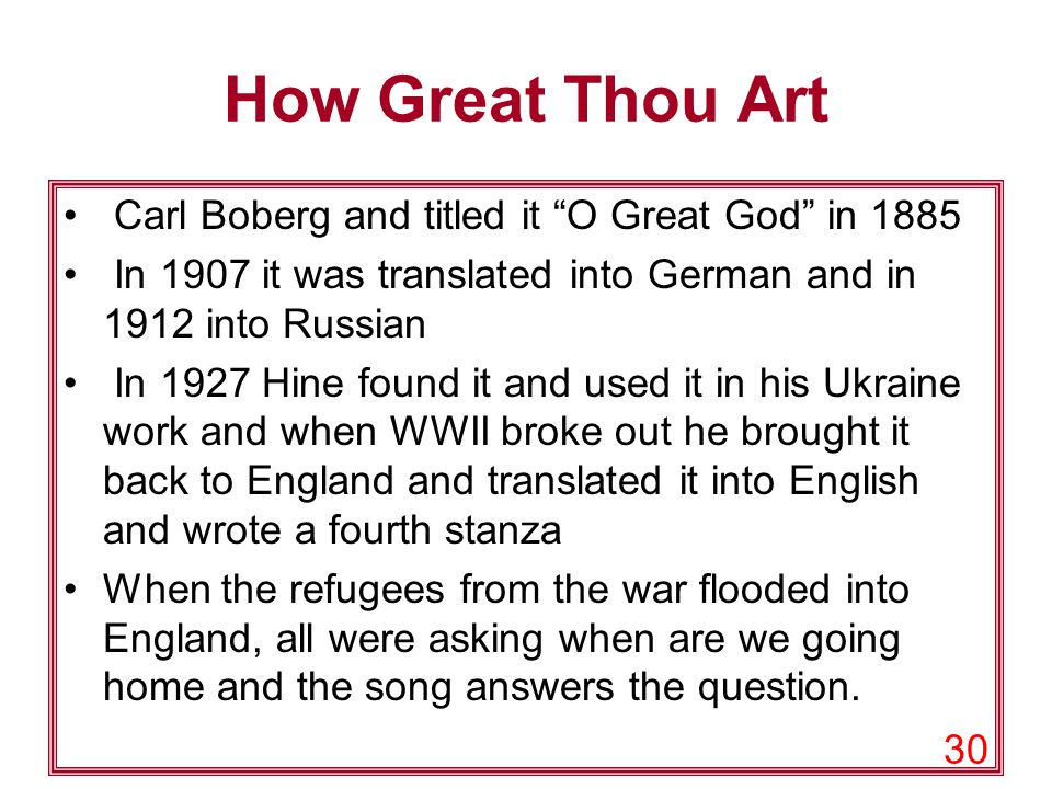 """30 How Great Thou Art Carl Boberg and titled it """"O Great God"""" in 1885 In 1907 it was translated into German and in 1912 into Russian In 1927 Hine foun"""