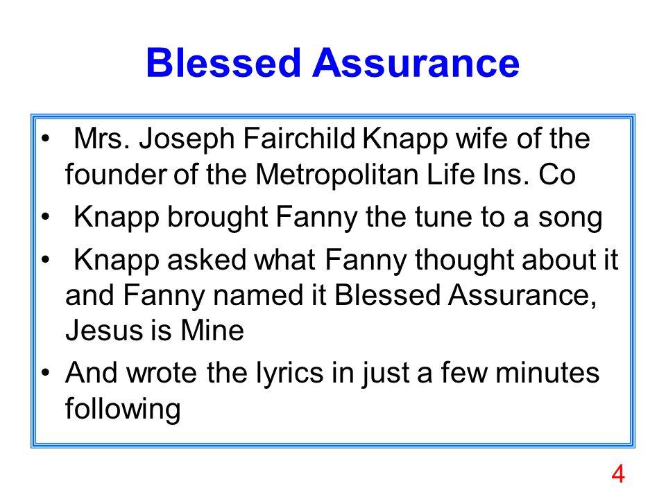 4 Blessed Assurance Mrs. Joseph Fairchild Knapp wife of the founder of the Metropolitan Life Ins.