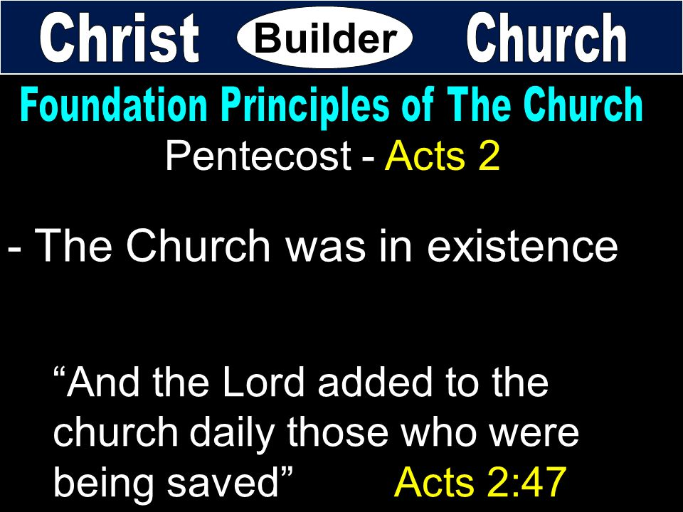 "Pentecost - Acts 2 ""And the Lord added to the church daily those who were being saved"" Acts 2:47 - The Church was in existence Builder"