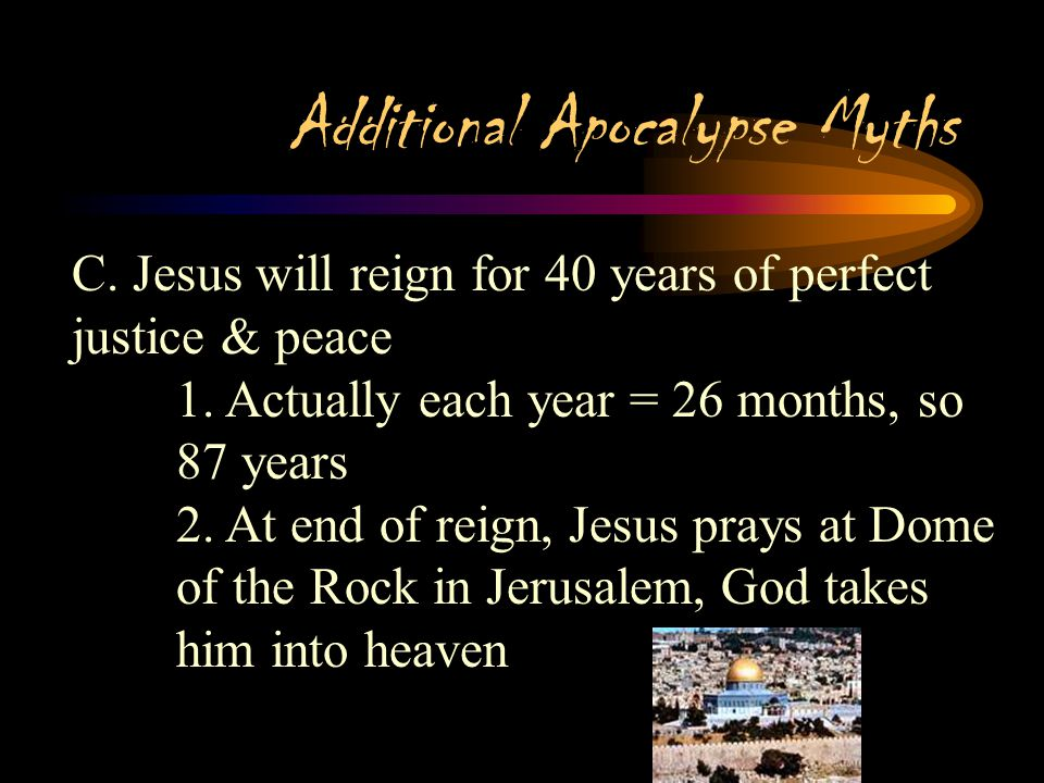 Additional Apocalypse Myths B. The Dajjal (Antichrist) will appear, riding a donkey & subjecting all people of the world to his rule 1. Will rule for