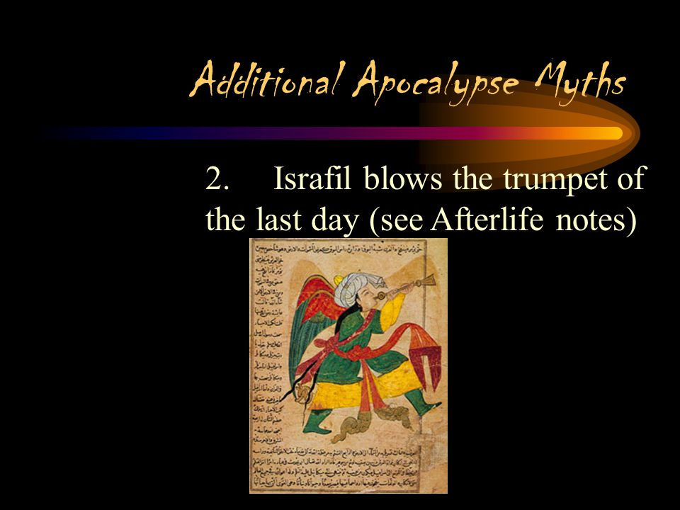 Additional Apocalypse Myths D.God calls two angels into service for the Final Judgment 1.Azrail, angel of death, appears to believers as a beautiful s