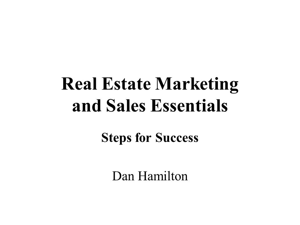Real Estate Marketing and Sales Essentials Steps for Success Dan Hamilton