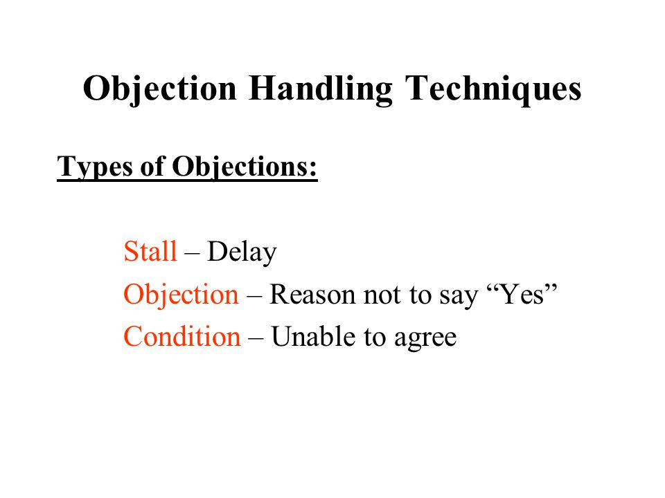 Objection Handling Techniques Good Guy – Bad Guy Close: One person is the heavy and the other is the savior.