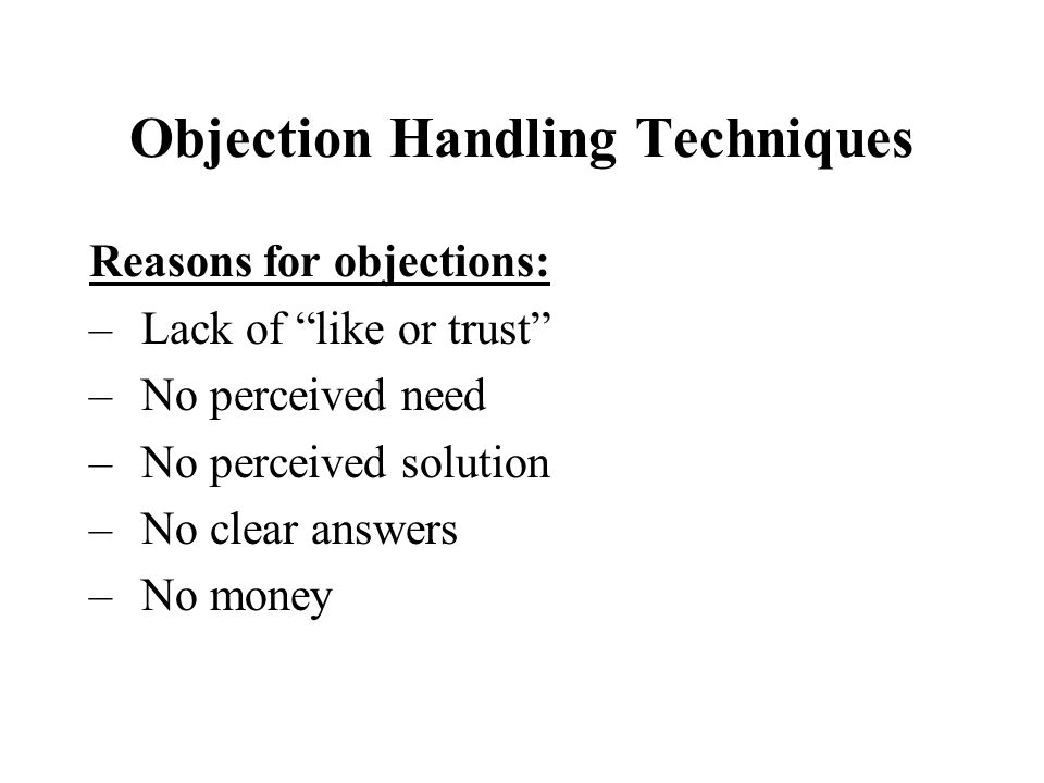Objection Handling Techniques Questions can be placed in two major categories: the open-ended question and the closed-ended question.