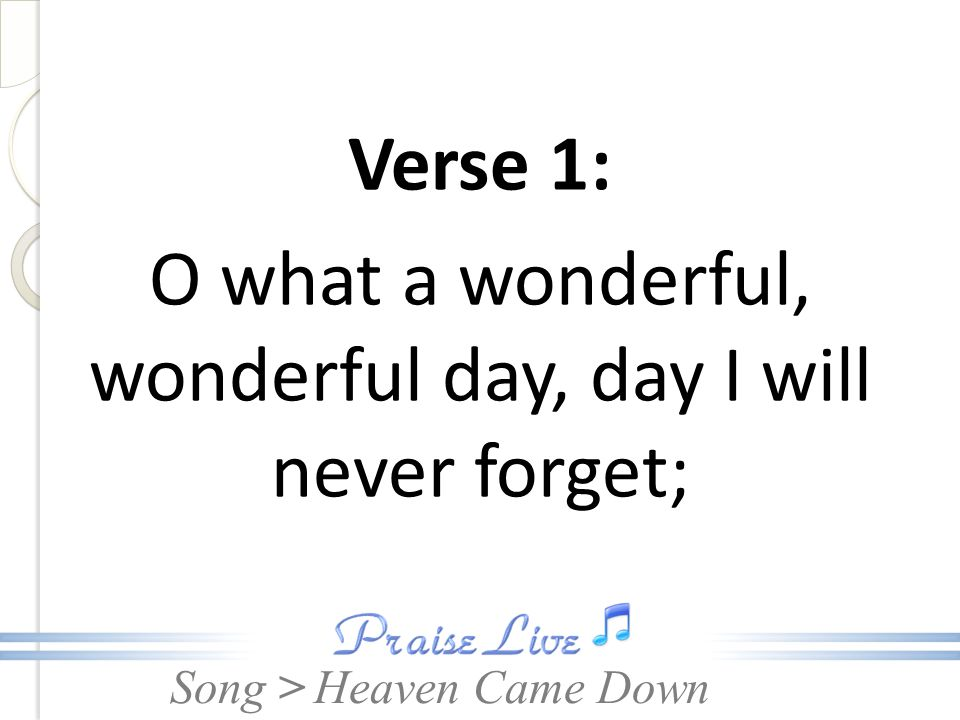Song > After I've wandered in darkness away, Jesus my Savior I met. Heaven Came Down