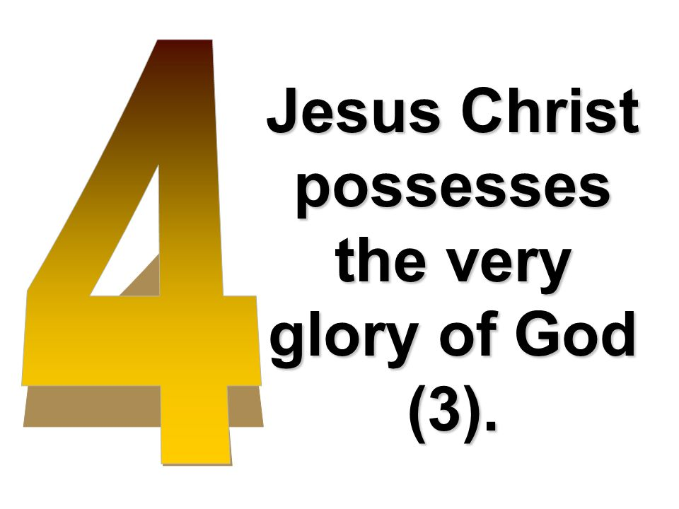 Jesus Christ possesses the very glory of God (3).