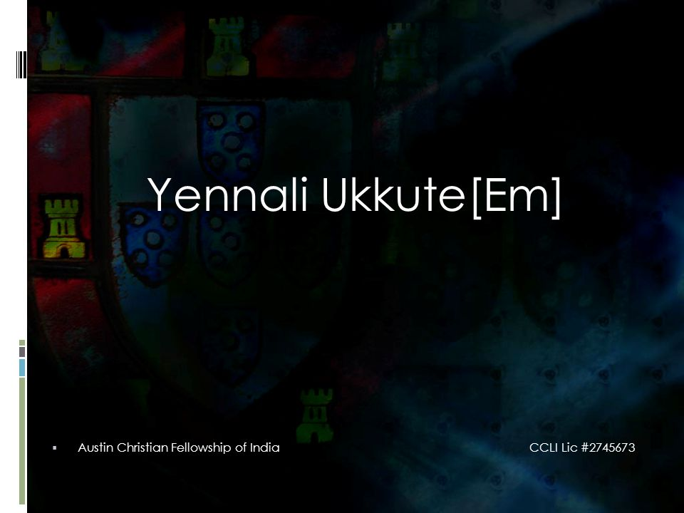 Yennali Ukkute[Em]  Austin Christian Fellowship of India CCLI Lic #2745673