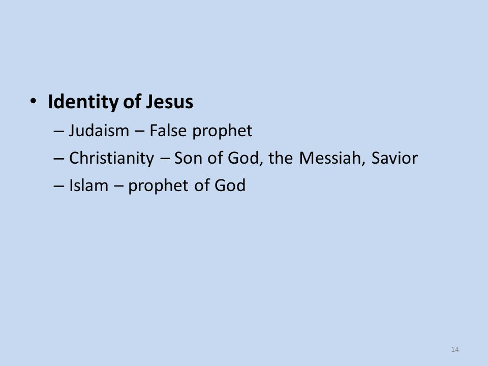 Death of Jesus – Judaism – death by Crucifixion – Christianity – death by Crucifixion – Islam – Did not die, but ascended into heaven (a disciple took his place) 15