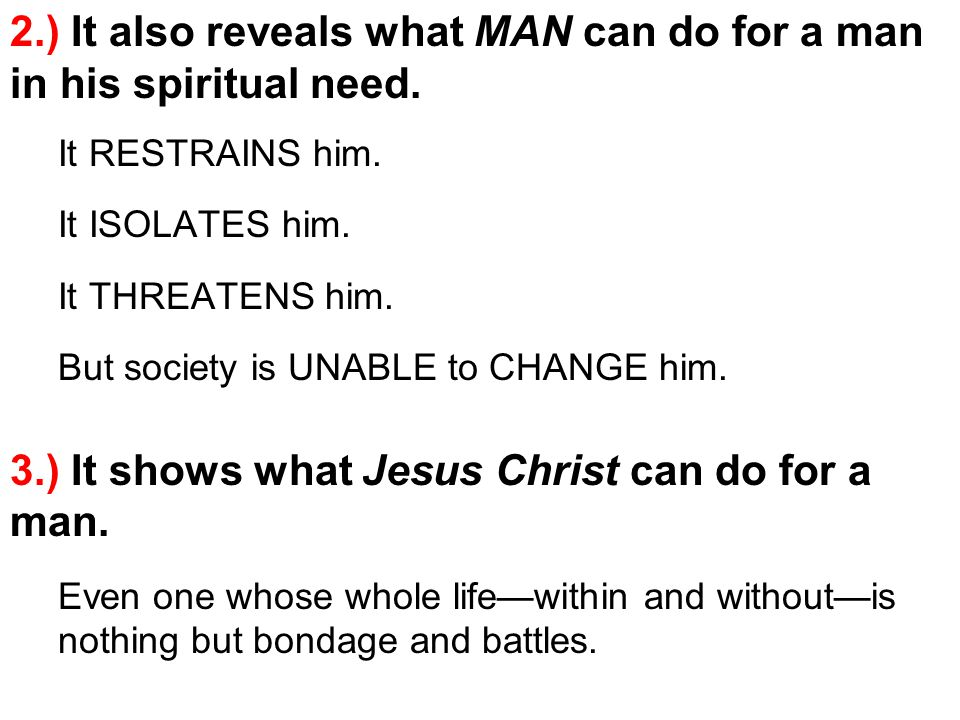 2.) It also reveals what MAN can do for a man in his spiritual need.