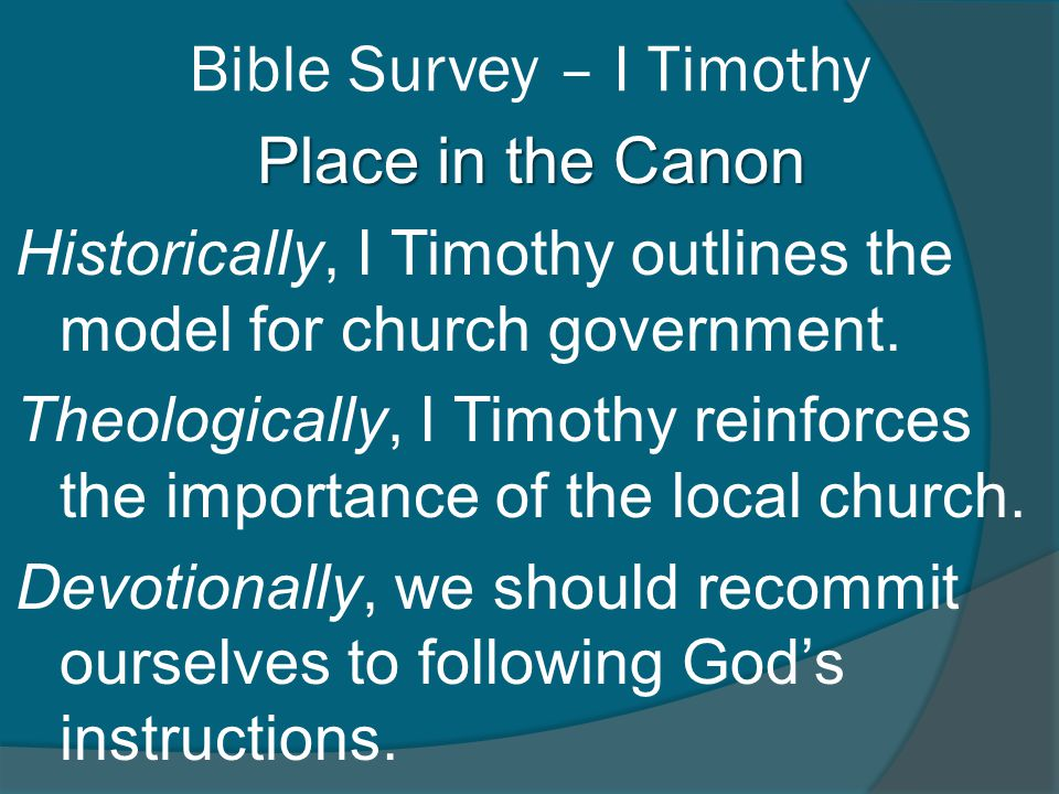 Bible Survey – I Timothy Place in the Canon Historically, I Timothy outlines the model for church government.