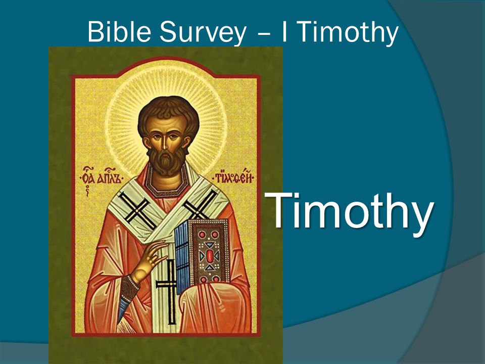 Bible Survey – I Timothy Christ in I Timothy 1.The Savior of All 2.