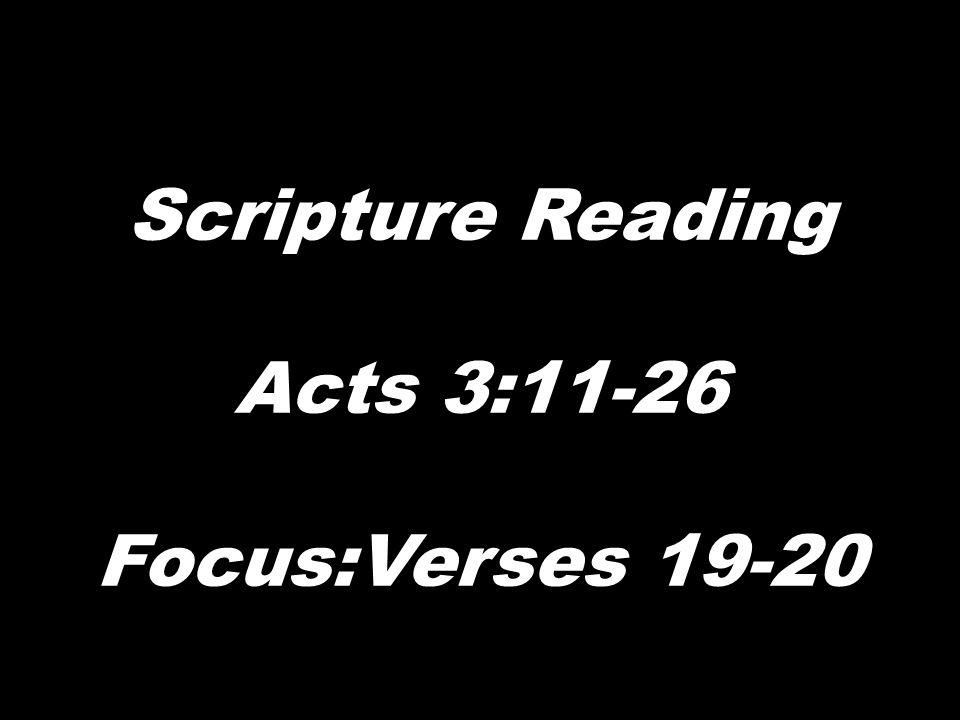 Scripture Reading Acts 3:11-26 Focus:Verses 19-20