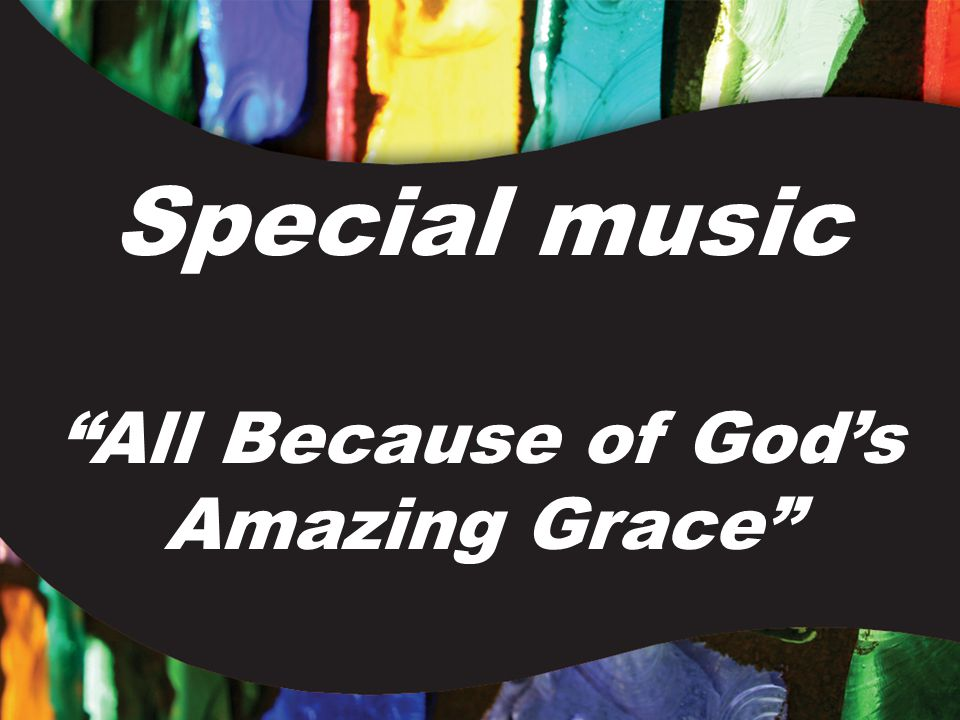 Special music All Because of God's Amazing Grace