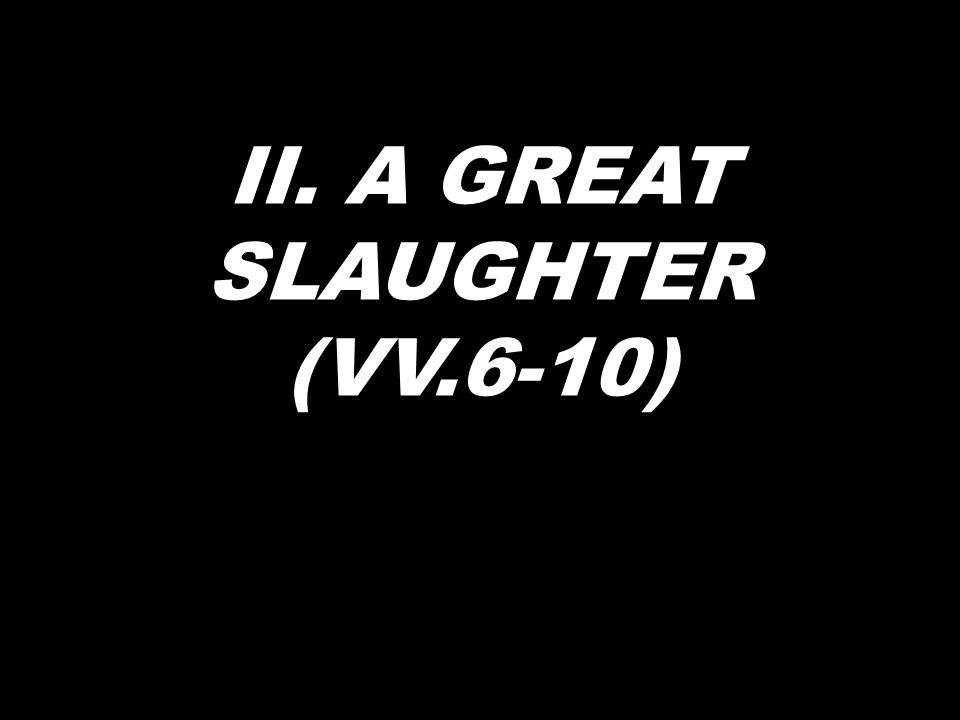 II. A GREAT SLAUGHTER (VV.6-10)