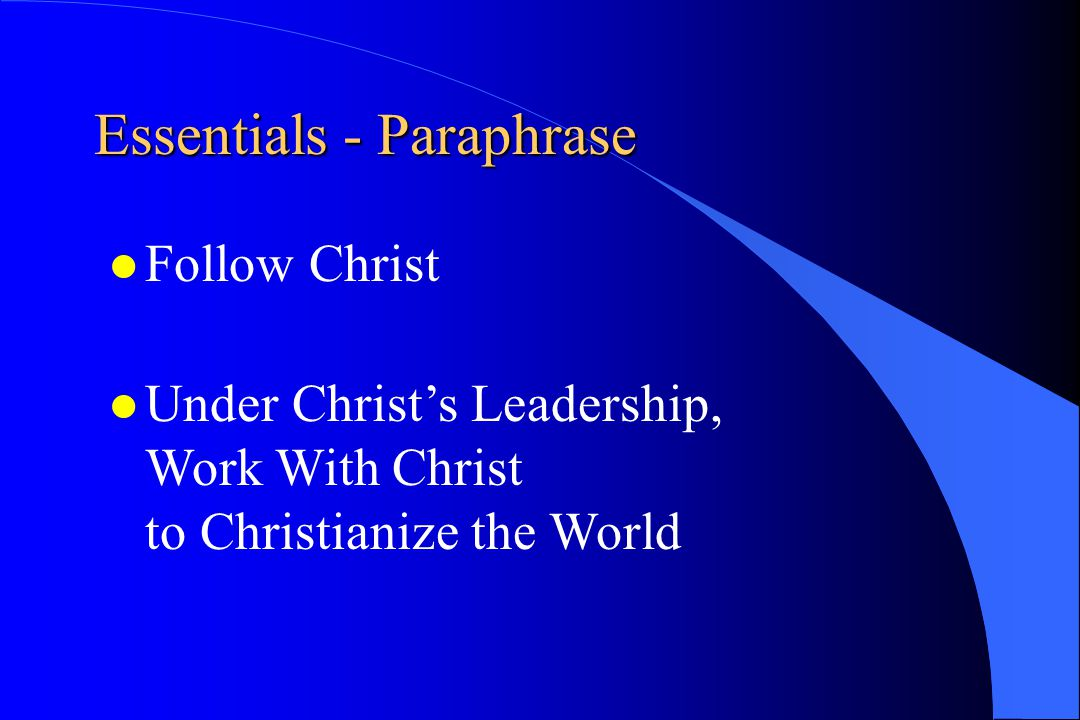 Essentials - Preamble Main teachings of Tres Dias: God's unqualified love for each of us through grace Grow in –Piety –Study –Action