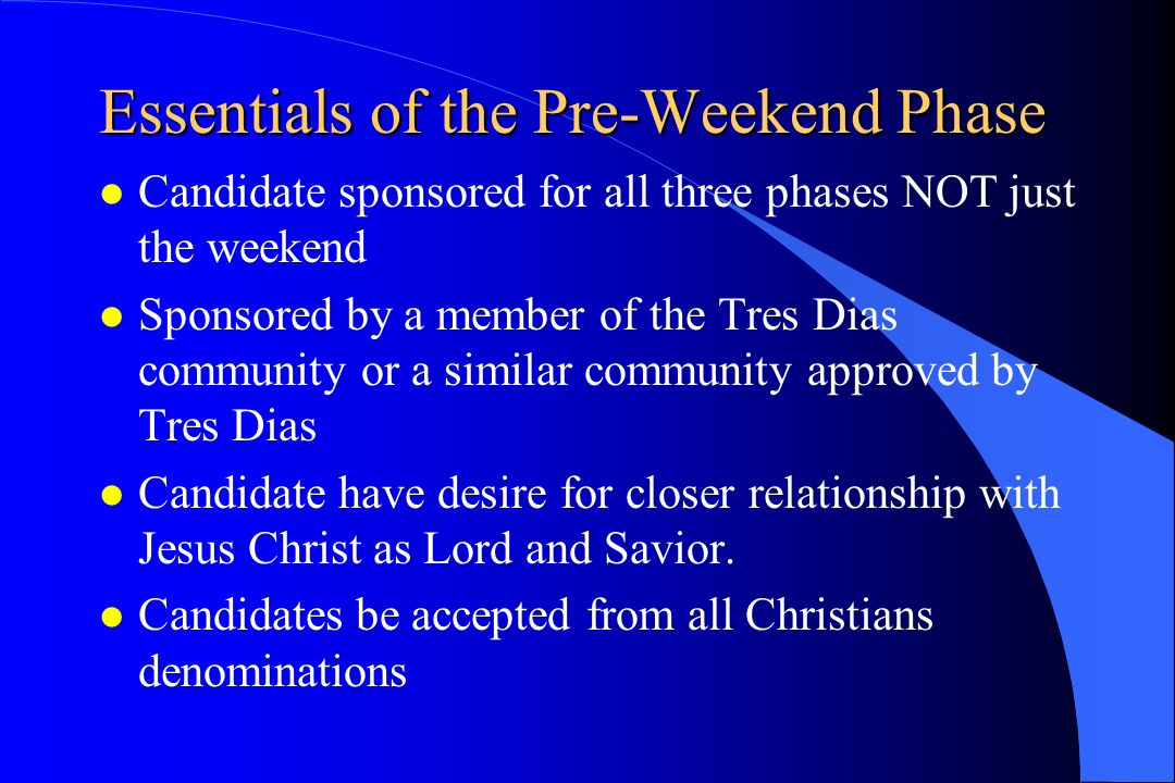 Weekend Phase (Cont'd) Third day agenda –CHRIST'S MESSAGE TO THE PESCADORES meditation clergy –ENVIRONMENTS rollo lay –LIFE IN GRACE rollo clergy –CHRISTIAN COMMUNITY IN ACTION rollo lay –REUNION GROUPS rollo lay –LIVING THE FOURTH DAY rollo lay –Table chapel visits in the morning –Apostolic Hour - - - Closing